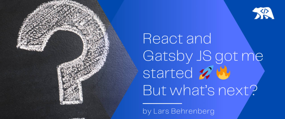 Cover image for React and Gatsby JS got me started 🚀🔥 But what's next?
