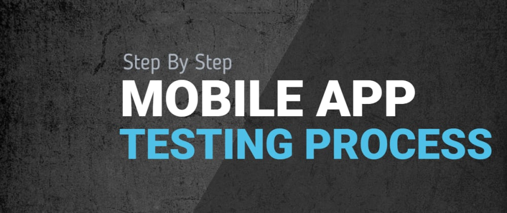 Cover image for Step-By-Step Mobile Application Testing Process