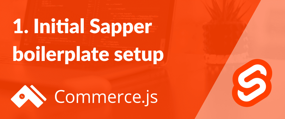 Cover image for 1. Initial setup - Create a Commerce.js store with Svelte