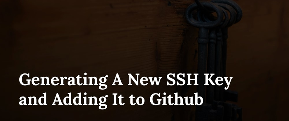 Cover image for Generating A New SSH Key and Adding It to Github