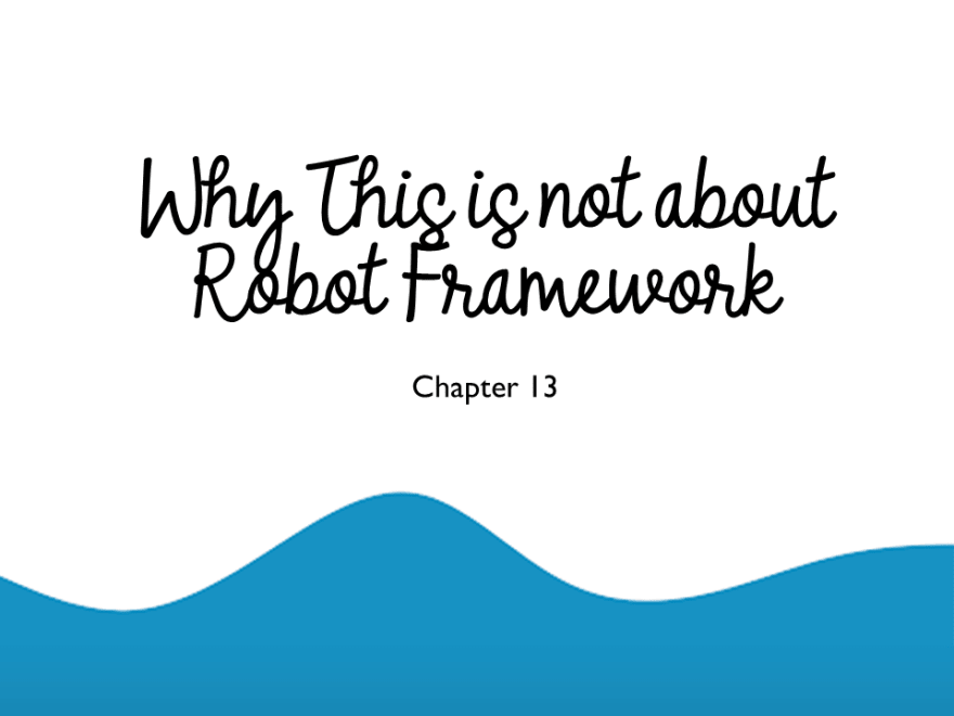 Why This Is Not About Robot Framework