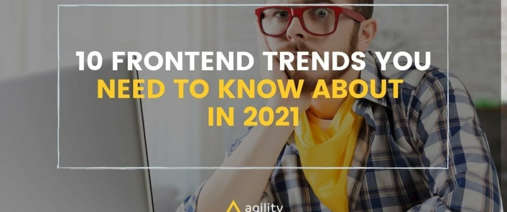 Cover image for 10 Frontend Trends You Need To Know About In 2021