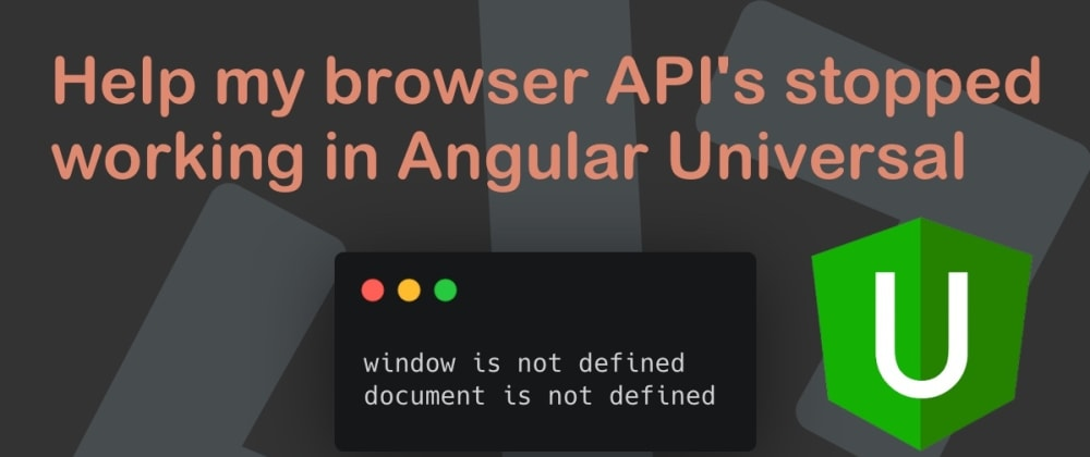 Cover image for Help my browser API's stopped working in Angular Universal