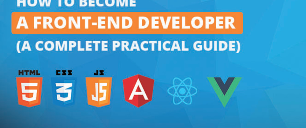 Cover image for How to Become A Front-end Developer (A Complete Practical Guide)