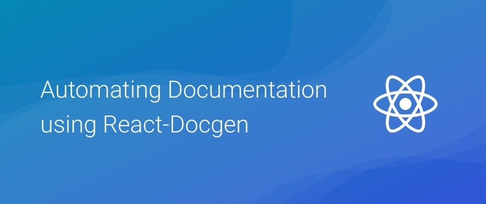 Cover image for Automating React Documentation using React-Docgen ⚛⚙️📚