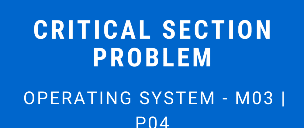 Cover image for Critical Section Problem | Operating System - M03 P04