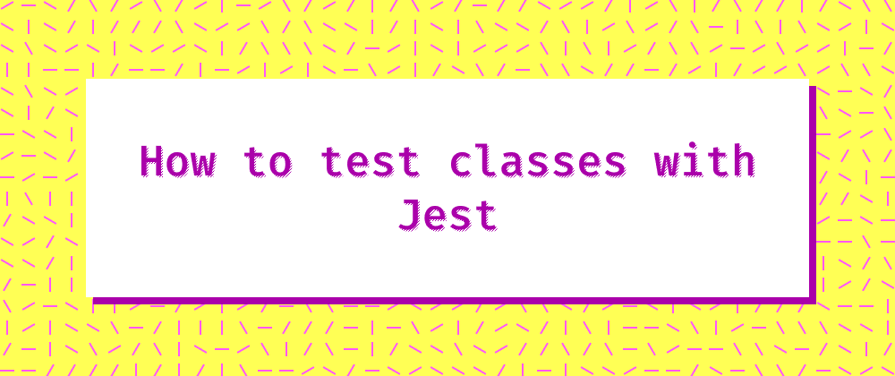 Cover image for How to test classes with Jest