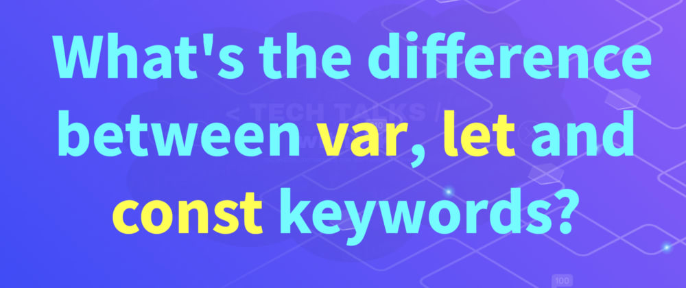 Cover image for What's the difference between var, let and const keywords?