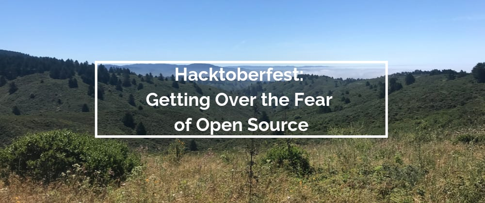 Cover image for Hacktoberfest: Getting Over the Fear of Open Source