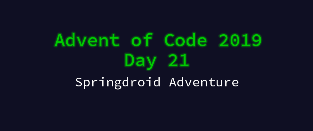 Cover image for Advent of Code 2019 Solution Megathread - Day 21: Springdroid Adventure