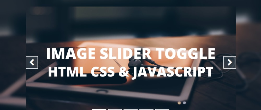 Cover image for Image Slider Toggle Button with HTML CSS & JavaScript