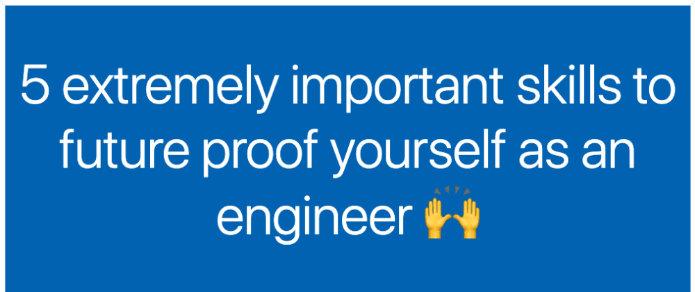 Cover image for 5 extremely important skills to future proof yourself as an engineer 🙌