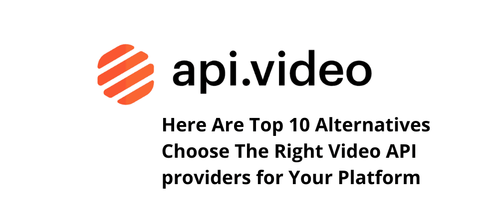 Cover image for Top 10 api.video alternatives Choose The Right Video api for Your Platform