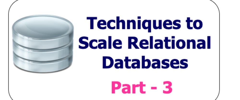 Cover image for Techniques to scale your Relational Databases - Part 3
