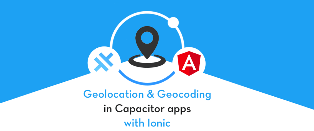Cover image for Use Geolocation, Geocoding and Reverse Geocoding in Ionic Capacitor