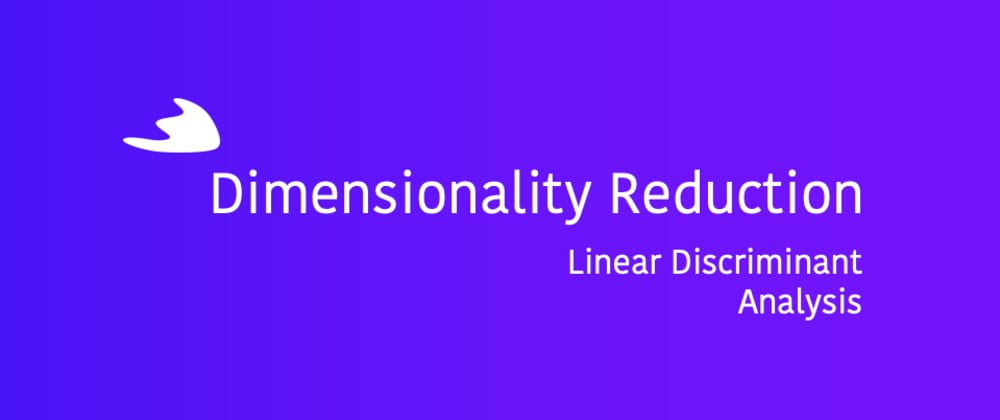 Cover image for Dimensionality Reduction: Linear Discriminant Analysis