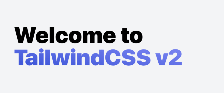 Screen shot of our page with the text welcome to tailwind CSS v 2 in bold