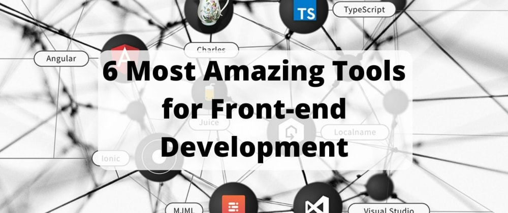 Cover image for 6 Most Amazing Tools for Front-end Development