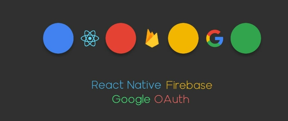Cover image for Google OAuth using Firebase with React Native
