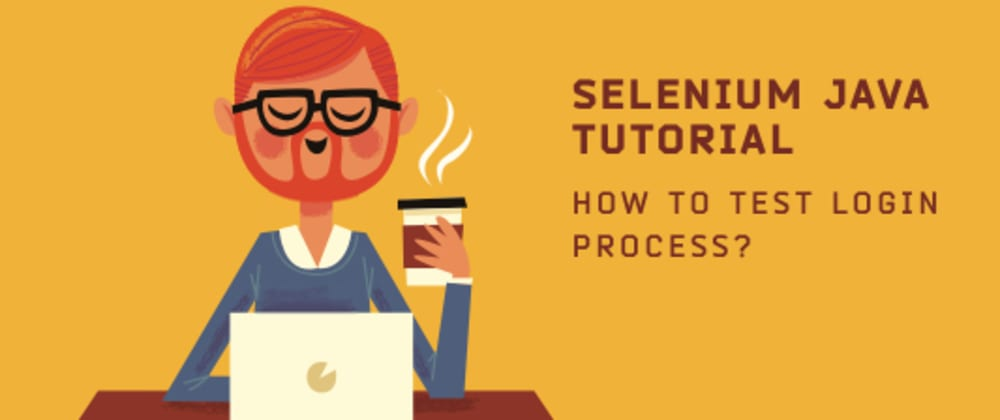 Cover image for Selenium Java Tutorial – How To Test Login Process?