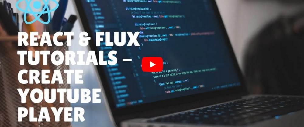 React & Flux Tutorials - Create Youtube Player - 3