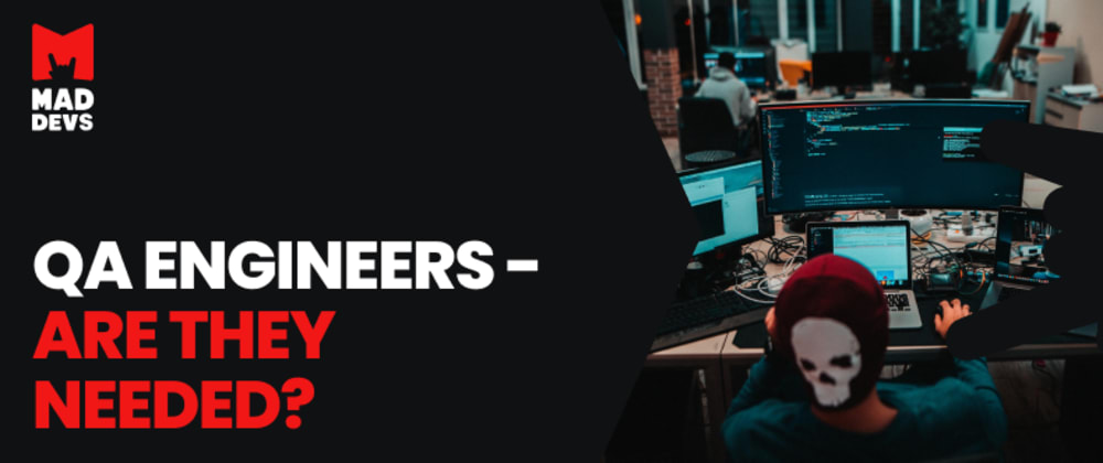 Cover image for QA engineers - are they needed?