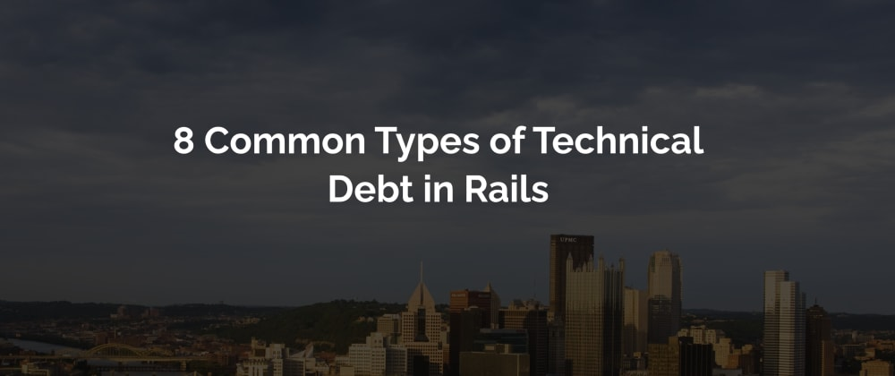 Cover image for 8 Common Types of Technical Debt with Rails Applications