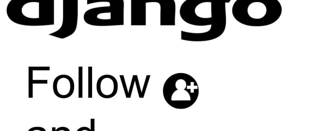 Cover image for Creating a follow and unfollow system in Django | python