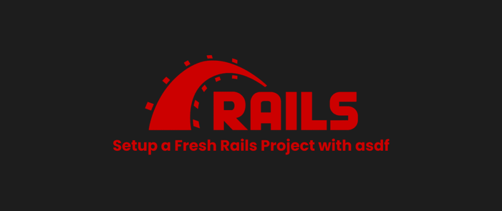 Cover image for Setup a Fresh Rails Project with asdf