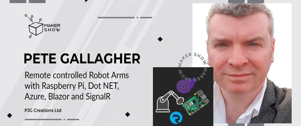 Cover image for The Maker Show: Remote controlled Robot Arms with Raspberry Pi, .NET, Azure, Blazor and SignalR