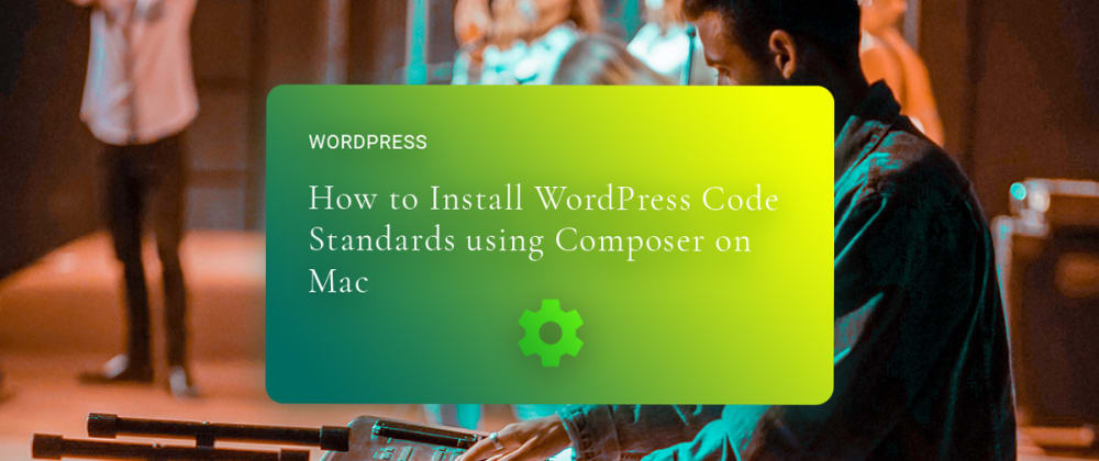 Cover image for How to Install WordPress Code Standards using Composer on Mac