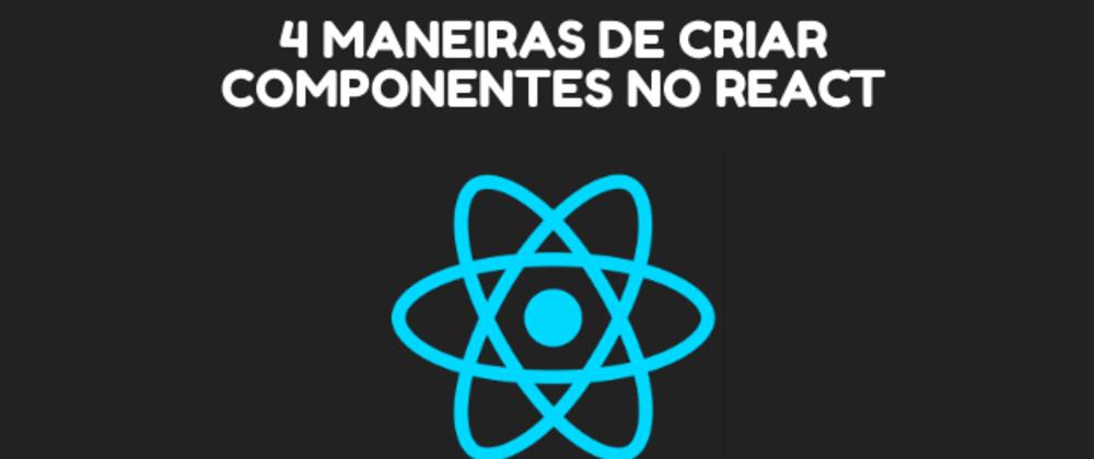 Cover image for 4 maneiras de criar componentes no React