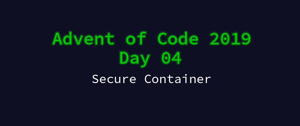 Cover image for Advent of Code 2019 Solution Megathread - Day 4: Secure Container