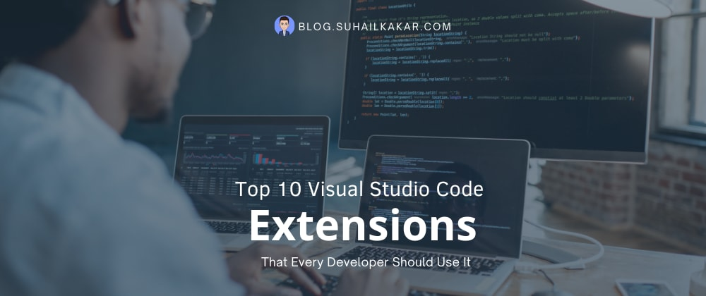 Cover image for Top 10 Visual Studio Code Extensions That Every Developer Should Use It