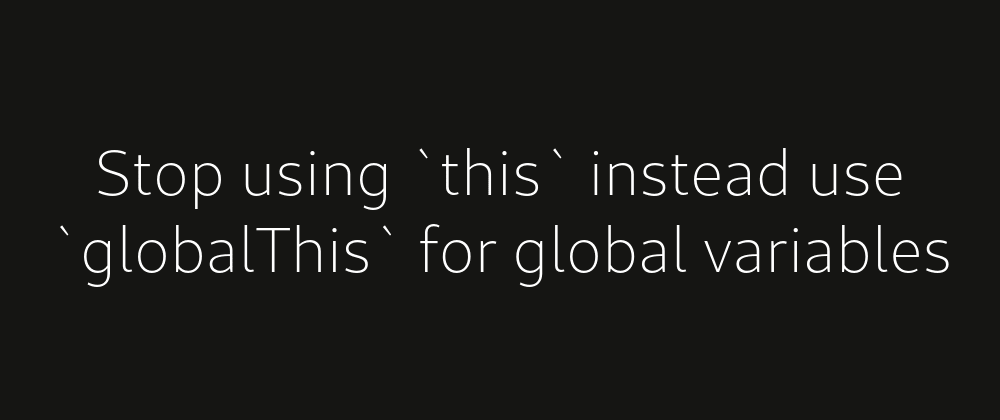 Cover image for 🛑Stop using `this` instead use `globalThis` for global variables