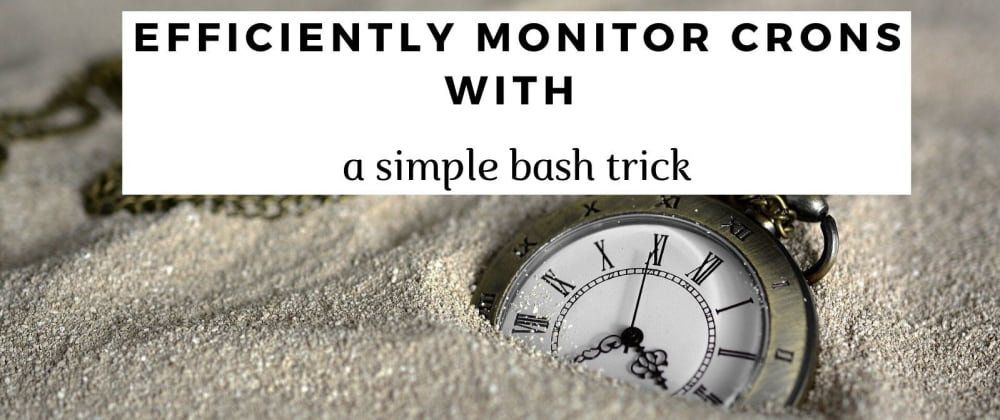 Cover image for How to simplify cron monitoring with a simple bash trick