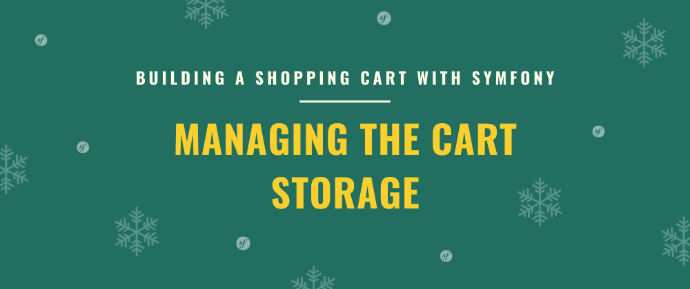 Cover image for Managing the Cart Storage |Building a Shopping Cart with Symfony