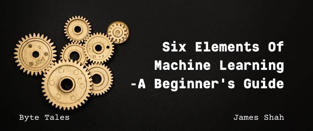 Cover image for Six Elements Of Machine Learning - A Beginner's Guide