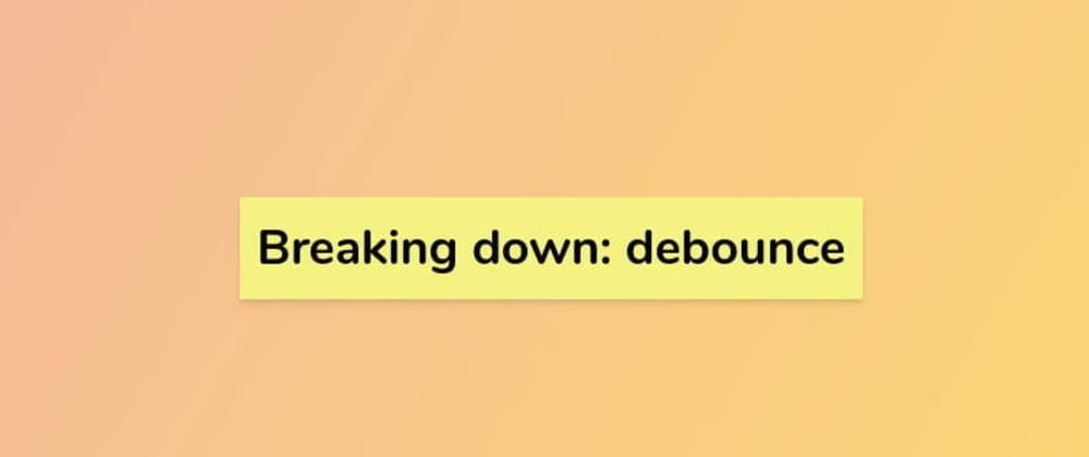Cover image for Breaking down: debounce