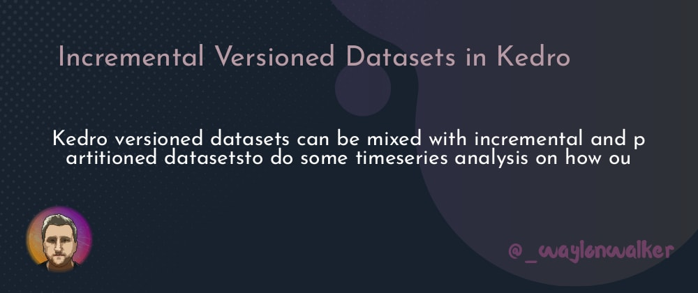 Cover image for Incremental Versioned Datasets in Kedro