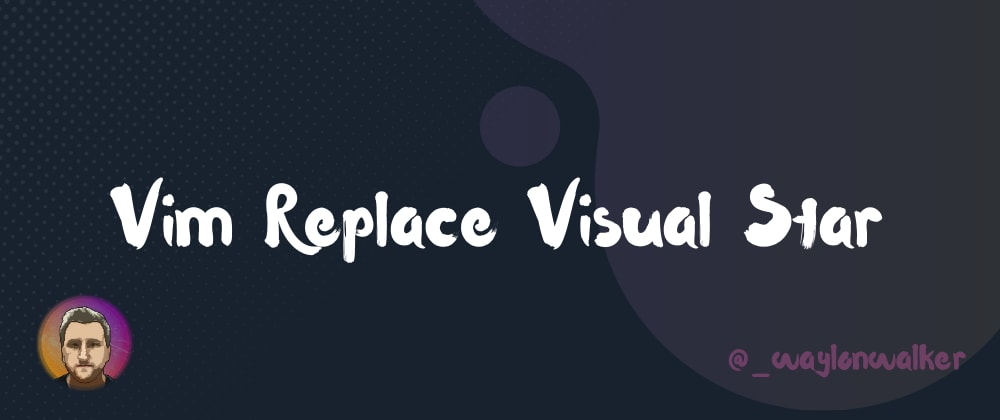 Cover image for Vim Replace Visual Star