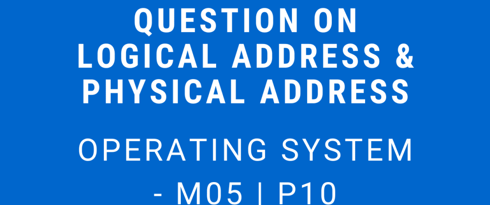 Cover image for Question on Logical Address & Physical Address | Operating System - M05 P10