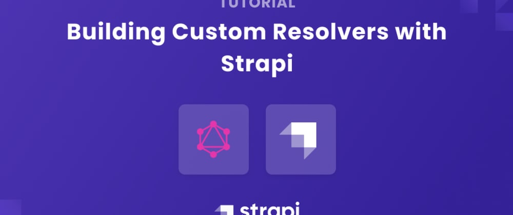 Cover image for Building Custom Resolvers with Strapi