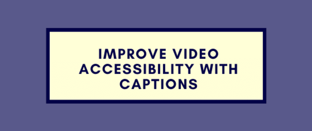 Cover image for Improve Video Accessibility with Captions