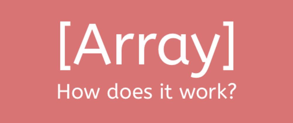 Cover image for How arrays work the way arrays work