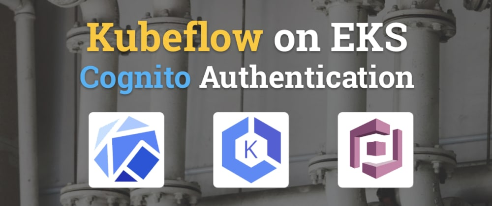 Cover image for Kubeflow on EKS - Cognito Authentication