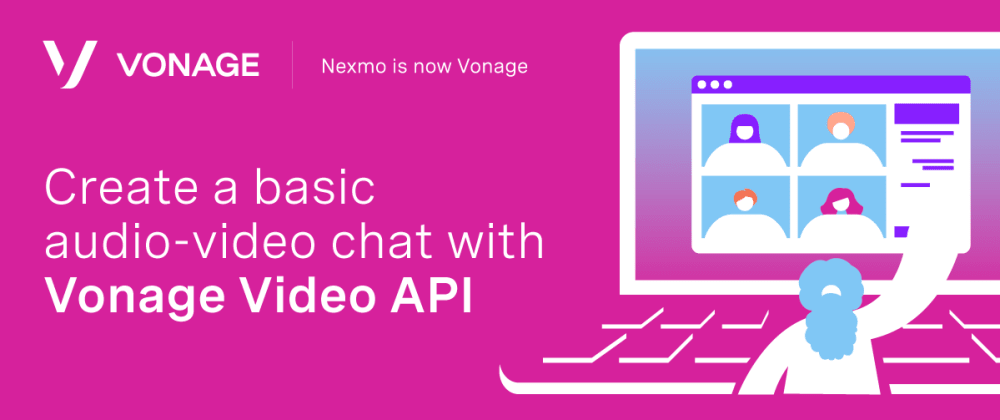 Cover image for Create a Basic Video Chat with Vonage Video API