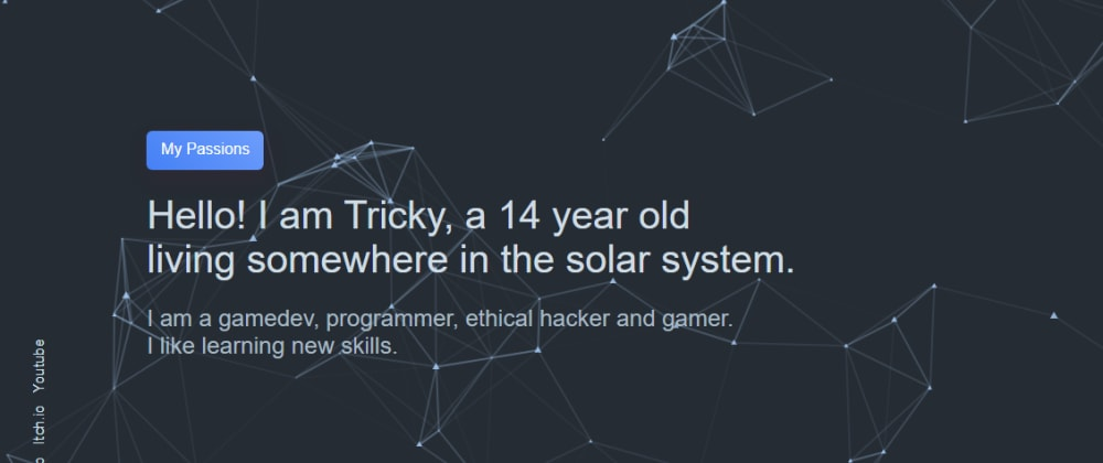 Cover image for Hi, I'm Tricky, and I just started learning webdev, about a week ago. Here is a small website I made :D