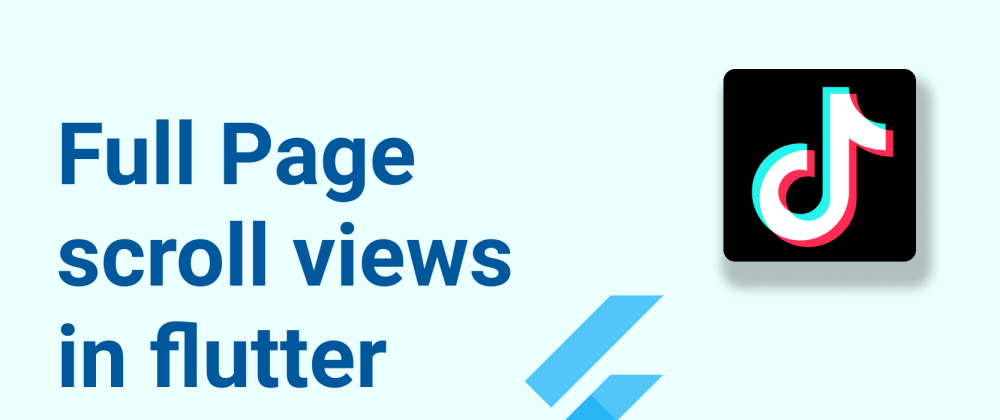 Cover image for Full Page scroll views in flutter(TikTok effect)