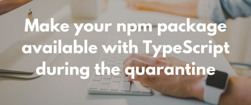 Cover image for How I make my npm package conformable to TypeScript?